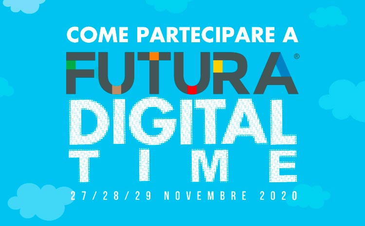 Come partecipare a FUTURA DIGITAL TIME.