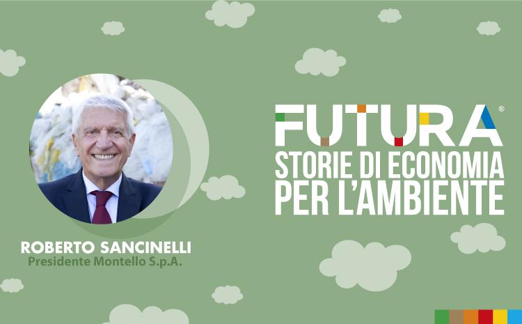 Futura. Storie di Economia per l'Ambiente. L' intervista a Roberto Sancinelli di Montello S.p.A.