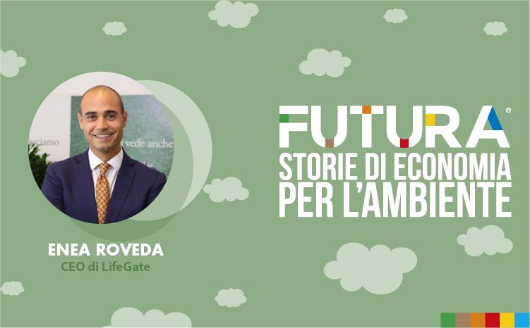 Futura. Storie di Economia per l'Ambiente. L' intervista a Enea Roveda , CEO di LifeGate